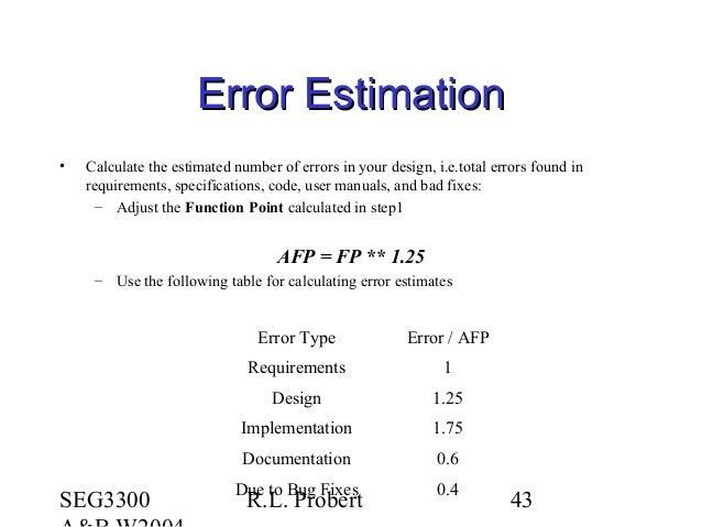 SEG3300 R.L. Probert 43 Error EstimationError Estimation • Calculate the estimated number of errors in your design, i.e.to...