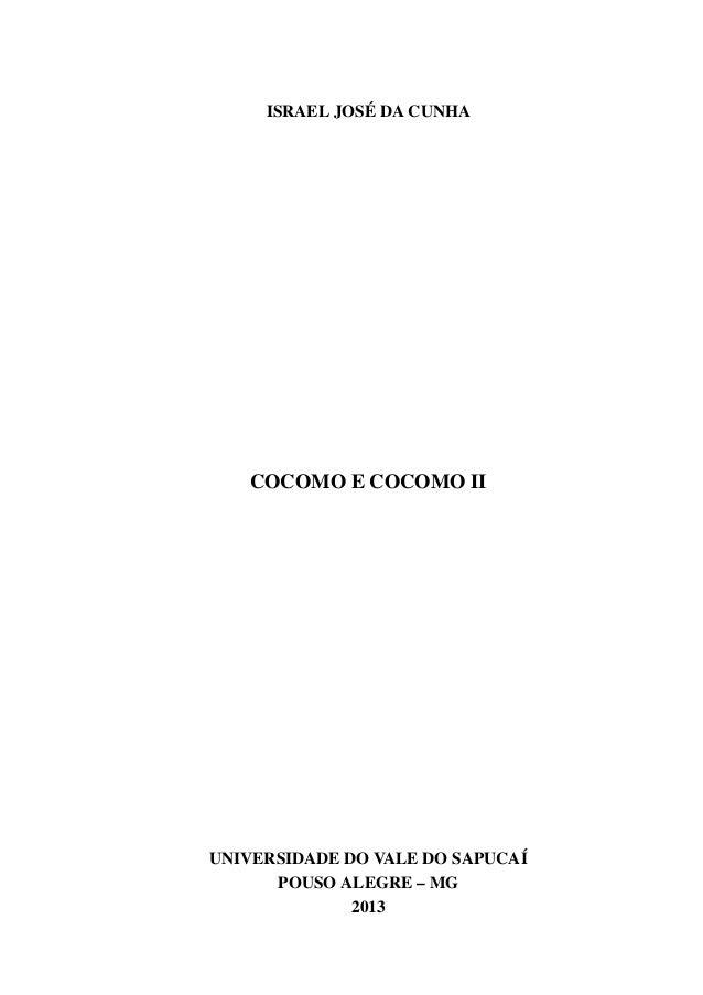 ISRAEL JOSÉ DA CUNHA COCOMO E COCOMO II Trabalho de Conclusão de Curso apresentado como requisto parcial à obtenção do tít...