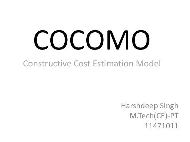 COCOMO Constructive Cost Estimation Model Harshdeep Singh M.Tech(CE)-PT 11471011