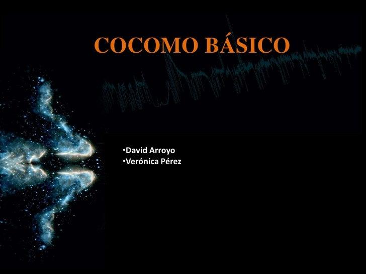 COCOMO BÁSICO     •David Arroyo  •Verónica Pérez