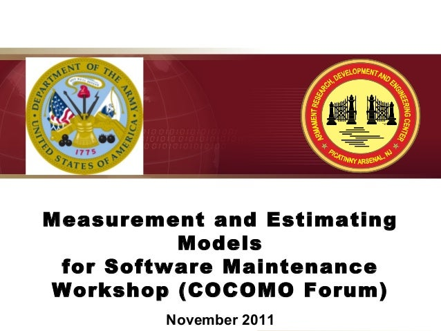 Measurement and Estimating Models for Software Maintenance Workshop (COCOMO Forum) November 2011  Approved for Public Rele...