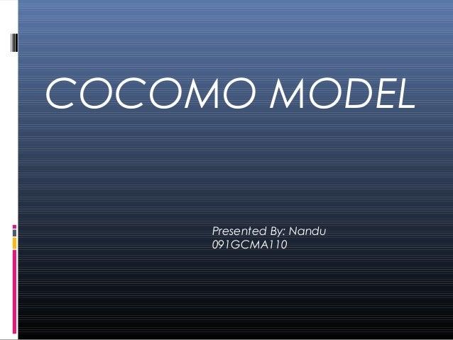 COCOMO MODEL Presented By: Nandu 091GCMA110