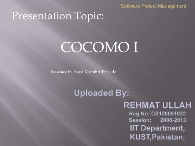 Software Project ManagementPresentation Topic:             COCOMO I        Presented by: Syed Mutahir Pirzada