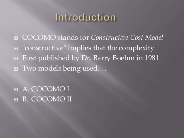 """   COCOMO stands for Constructive Cost Model   """"constructive"""" implies that the complexity   First published by Dr. Barr..."""