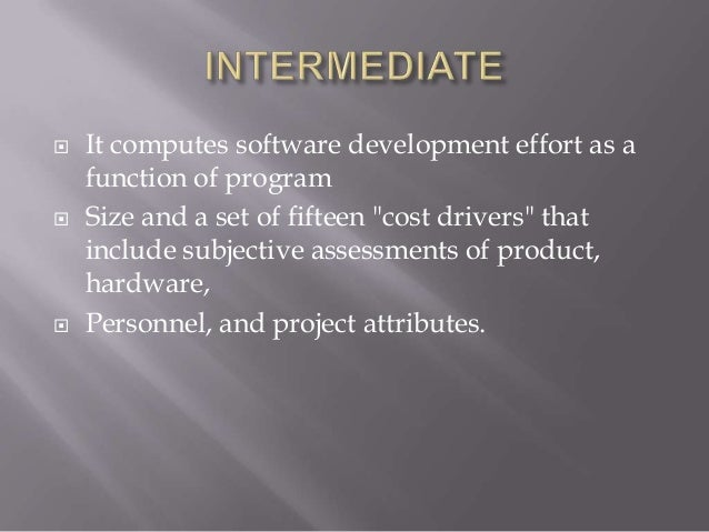  It incorporates all characteristics of the  intermediate version With an assessment of the cost driver's impact  on eac...