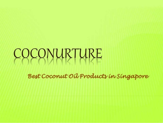 COCONURTURE Best Coconut Oil Products in Singapore