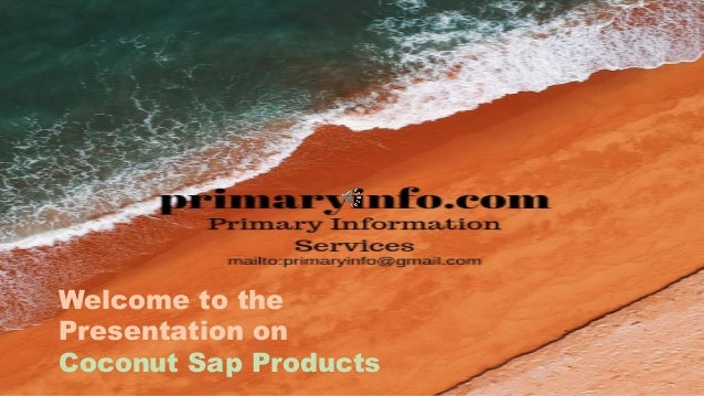 Welcome to the Presentation on Coconut Sap Products