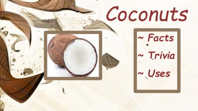 ~ Facts ~ Trivia ~ Uses Coconuts
