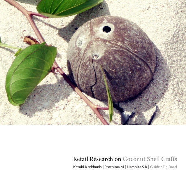 Retail Research on Coconut Shell CraftsKetaki Karkhanis | Prathima M | Harshita S K | Guide : Dr. Baral                   ...