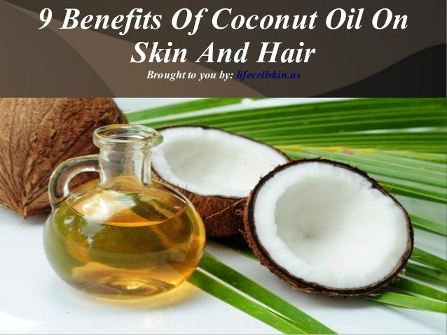 9 Benefits Of Coconut Oil On Skin And Hair Brought to you by: lifecellskin.us