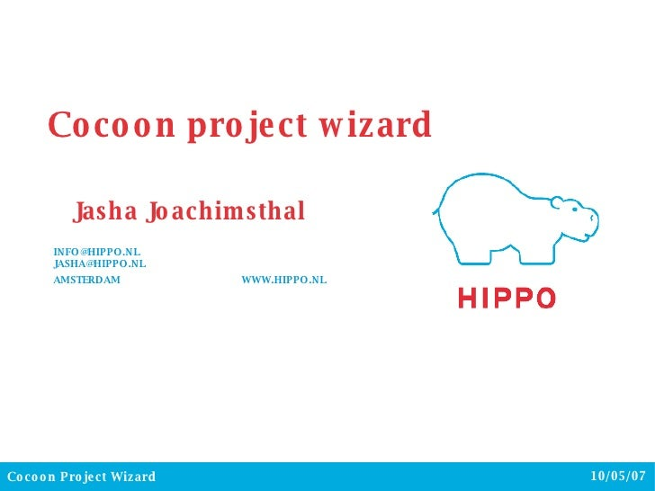 Jasha Joachimsthal INFO@HIPPO.NL  [email_address] AMSTERDAM  WWW.HIPPO.NL Cocoon project wizard