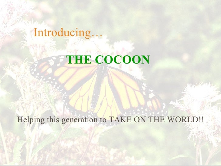 THE   COCOON   Introducing… Helping this generation to TAKE ON THE WORLD!!