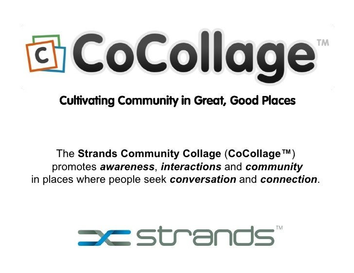 The  Strands Community Collage  ( CoCollage™ )  promotes  awareness ,  interactions  and  community in places where people...