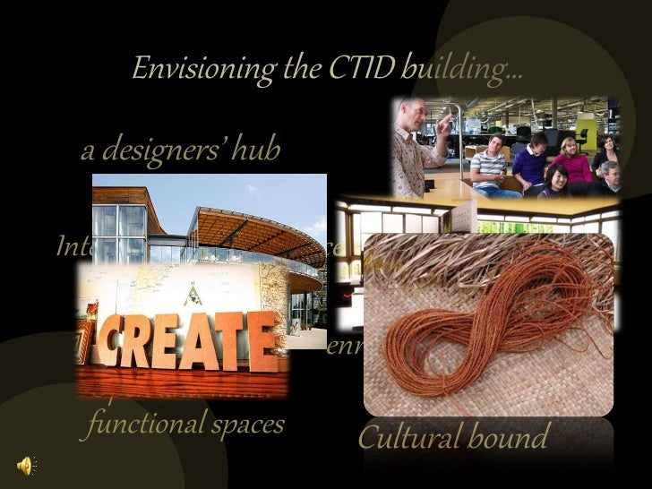 Envisioning the CTID building… a designers' hub environment friendly Integration of work space with nature enriches creati...