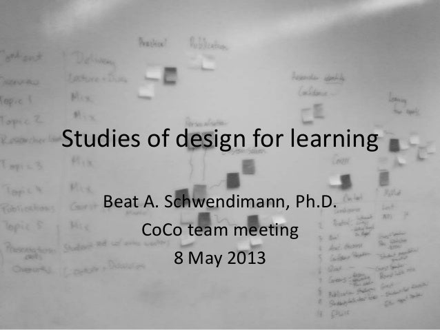 Studies of design for learningBeat A. Schwendimann, Ph.D.CoCo team meeting8 May 2013