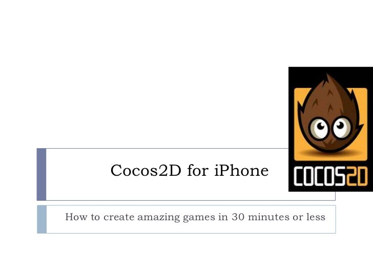 Cocos2D for iPhone<br />How to create amazing games in 30 minutes or less<br />