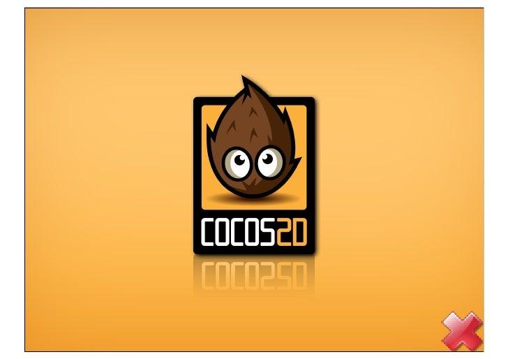 Cross iPhone, Android,wophone, lephone, bada, MeeGo     Forwin32, ubuntu         Game Developers     120,000 lines of code...