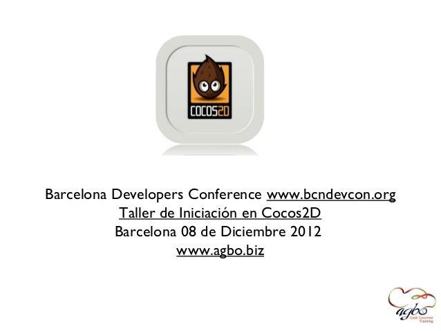 Barcelona Developers Conference www.bcndevcon.org           Taller de Iniciación en Cocos2D          Barcelona 08 de Dicie...
