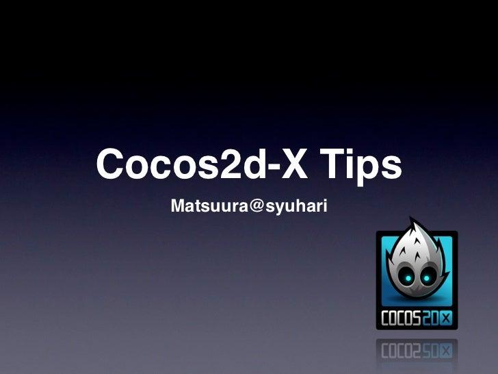 Cocos2d-X Tips   Matsuura@syuhari