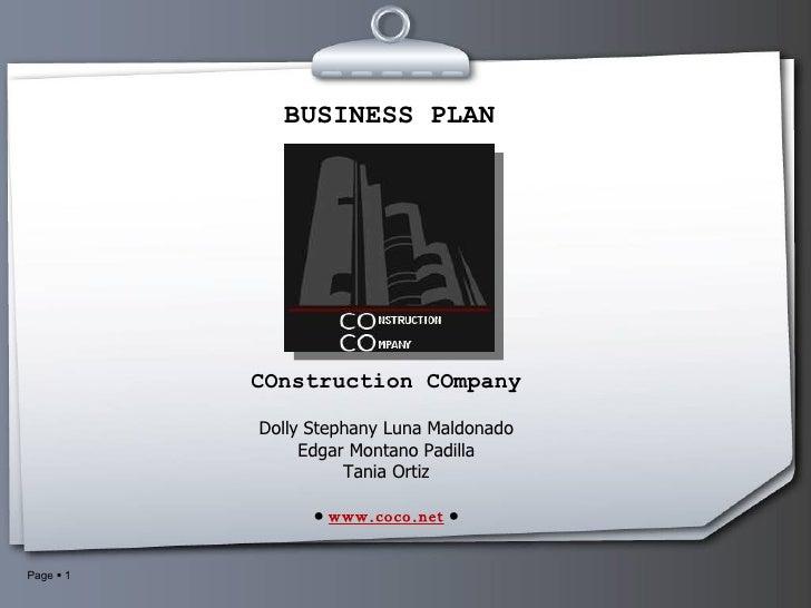 BUSINESS PLAN COnstruction COmpany Dolly Stephany Luna Maldonado Edgar Montano Padilla Tania Ortiz ●  www.coco.net   ●