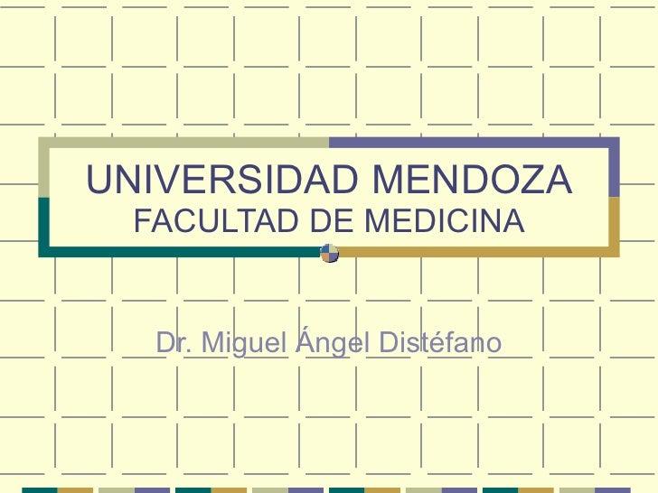 UNIVERSIDAD MENDOZA FACULTAD DE MEDICINA Dr. Miguel Ángel Distéfano