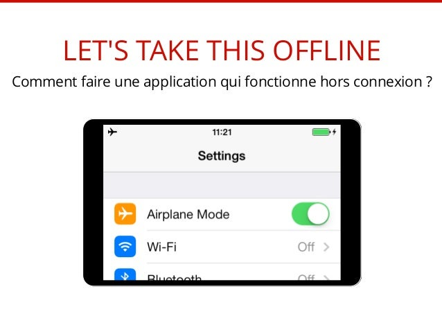 LET'S TAKE THIS OFFLINE  Comment faire une application qui fonctionne hors connexion ?