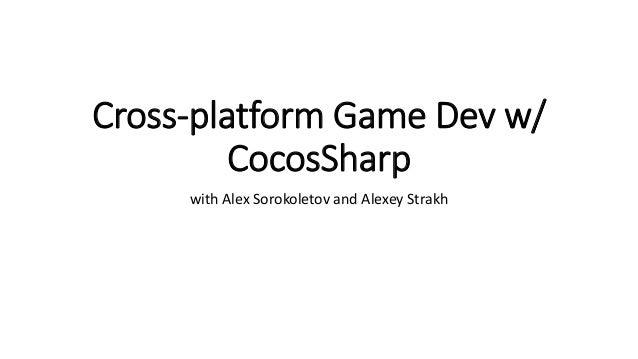 Cross-platform Game Dev w/ CocosSharp with Alex Sorokoletov and Alexey Strakh