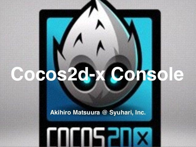 Cocos2d-x Console Akihiro Matsuura @ Syuhari, Inc.