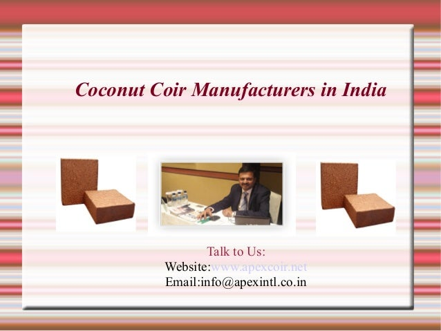 Coconut Coir Manufacturers in India  Talk to Us: Website:www.apexcoir.net Email:info@apexintl.co.in