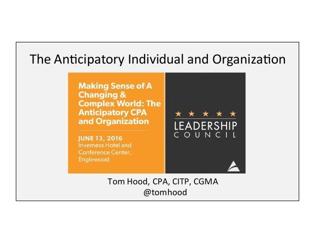 The  An'cipatory  Individual  and  Organiza'on   Tom  Hood,  CPA,  CITP,  CGMA   @tomhood