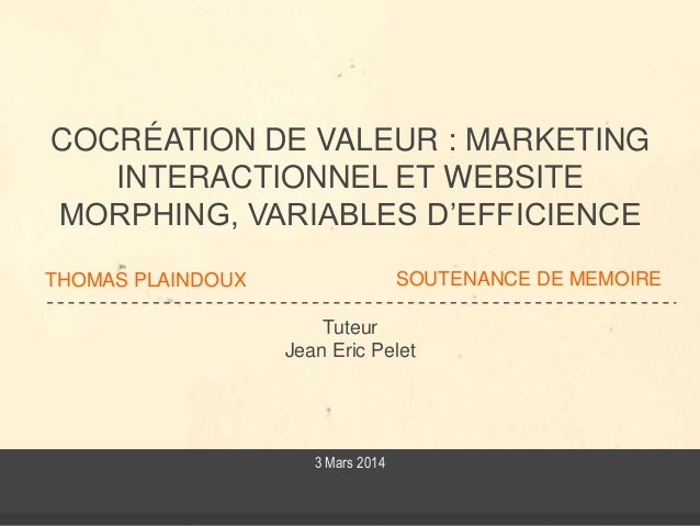 THOMAS PLAINDOUX Tuteur Jean Eric Pelet COCRÉATION DE VALEUR : MARKETING INTERACTIONNEL ET WEBSITE MORPHING, VARIABLES D'E...