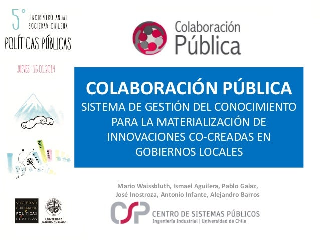 COLABORACIÓN PÚBLICA SISTEMA DE GESTIÓN DEL CONOCIMIENTO PARA LA MATERIALIZACIÓN DE INNOVACIONES CO-CREADAS EN GOBIERNOS L...