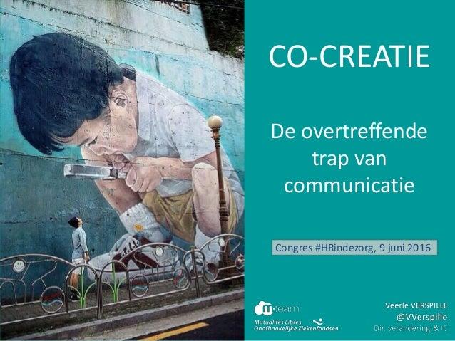 CO-CREATIE De overtreffende trap van communicatie Congres #HRindezorg, 9 juni 2016