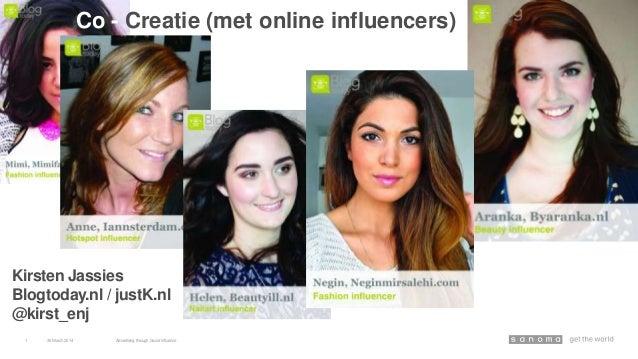 30March 2014 Advertising through Social Influence1 Co - Creatie (met online influencers) Kirsten Jassies Blogtoday.nl / ju...