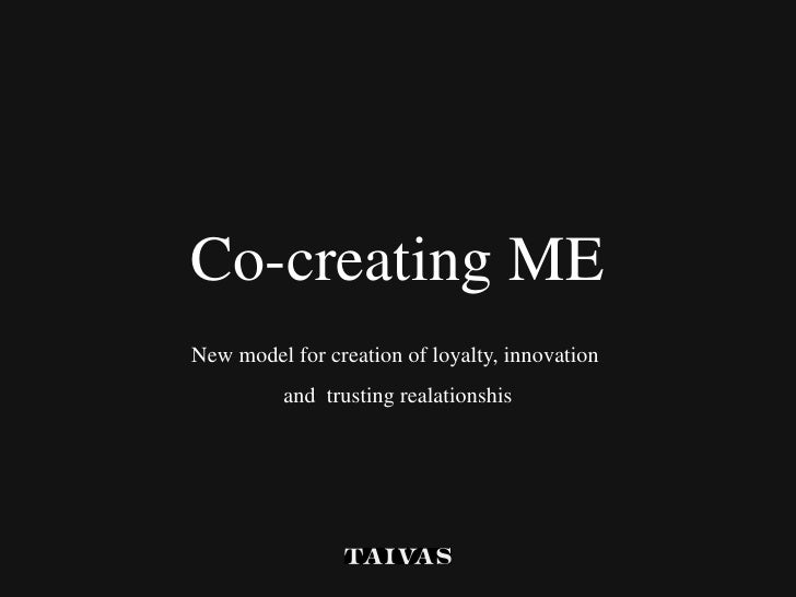 Co-creating ME New model for creation of loyalty, innovation  and  trusting realationshis