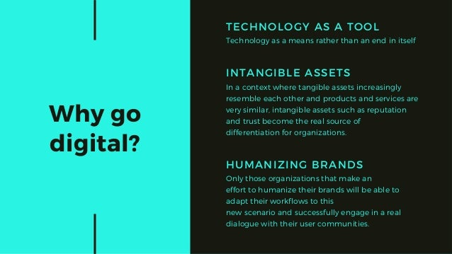Why go digital? INTANGIBLE ASSETS In a context where tangible assets increasingly resemble each other and products and ser...