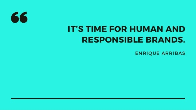 IT'S TIME FOR HUMAN AND RESPONSIBLE BRANDS. ENRIQUE ARRIBAS