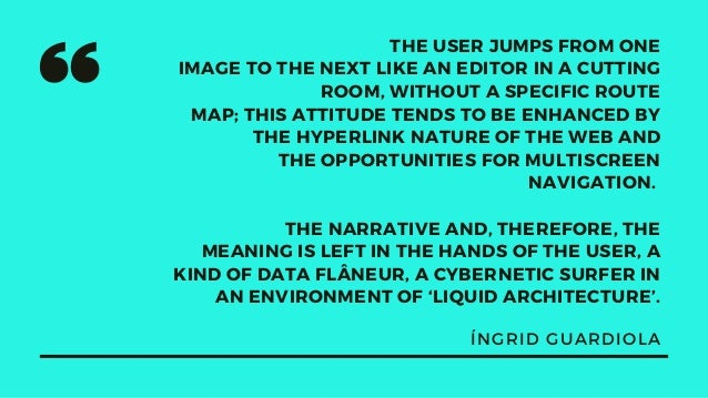 THE USER JUMPS FROM ONE IMAGE TO THE NEXT LIKE AN EDITOR IN A CUTTING ROOM, WITHOUT A SPECIFIC ROUTE MAP; THIS ATTITUDE TE...
