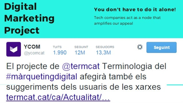 Digital Marketing Project You don't have to do it alone! Tech companies act as a node that amplifies our appeal
