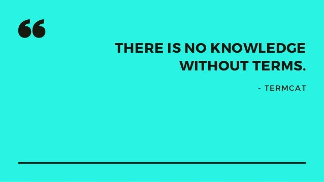 THERE IS NO KNOWLEDGE WITHOUT TERMS. - TERMCAT