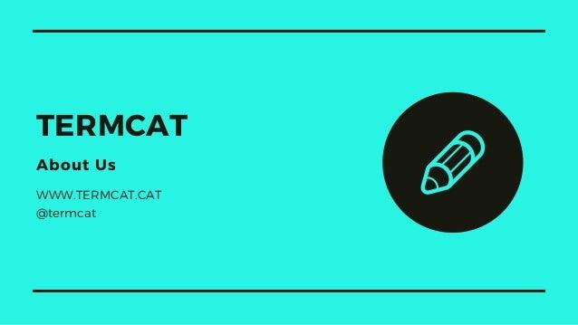 TERMCAT About Us WWW.TERMCAT.CAT @termcat