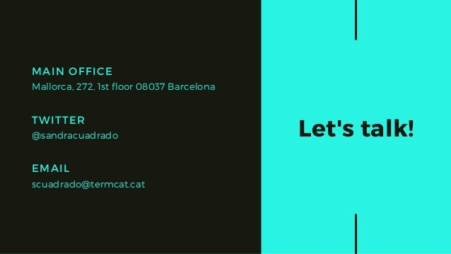 TWITTER @sandracuadrado EMAIL scuadrado@termcat.cat MAIN OFFICE Mallorca, 272, 1st floor 08037 Barcelona Let's talk!