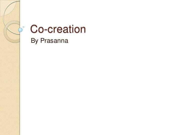 Co-creation<br />By Prasanna<br />
