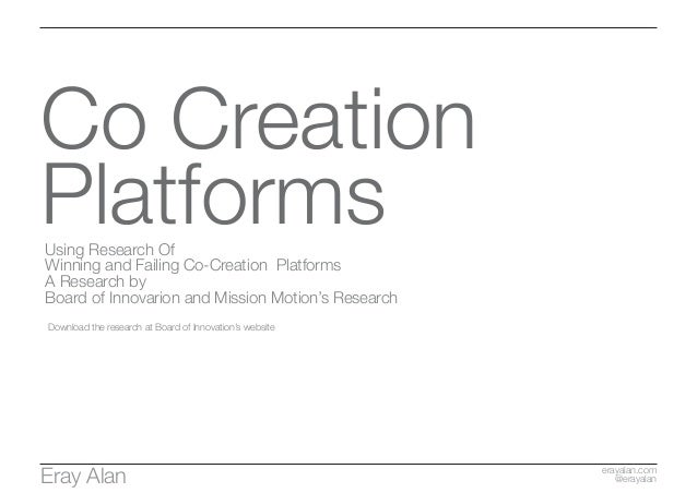 Co Creation PlatformsUsing Research Of Winning and Failing Co-Creation Platforms A Research by Board of Innovarion and Mis...