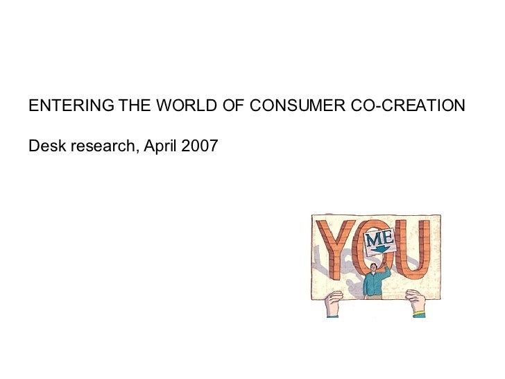ENTERING THE WORLD OF CONSUMER CO-CREATION Desk research, April 2007