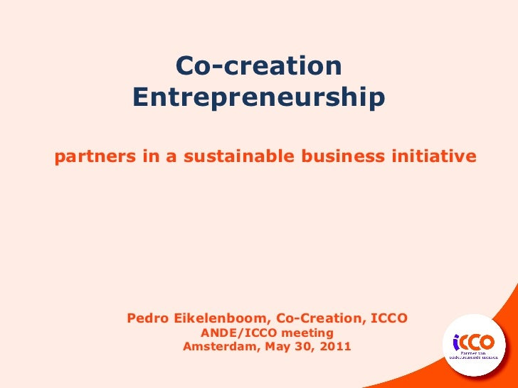 Co-creation        Entrepreneurshippartners in a sustainable business initiative       Pedro Eikelenboom, Co-Creation, ICC...
