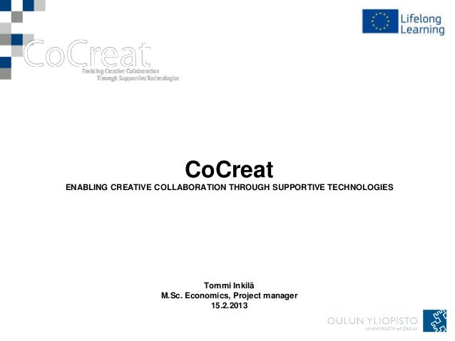 CoCreatENABLING CREATIVE COLLABORATION THROUGH SUPPORTIVE TECHNOLOGIES                            Tommi Inkilä            ...