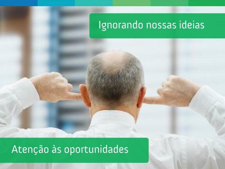 Ignoramosnossas Ideias...                   www.agenciadecocriacao.com.br   6