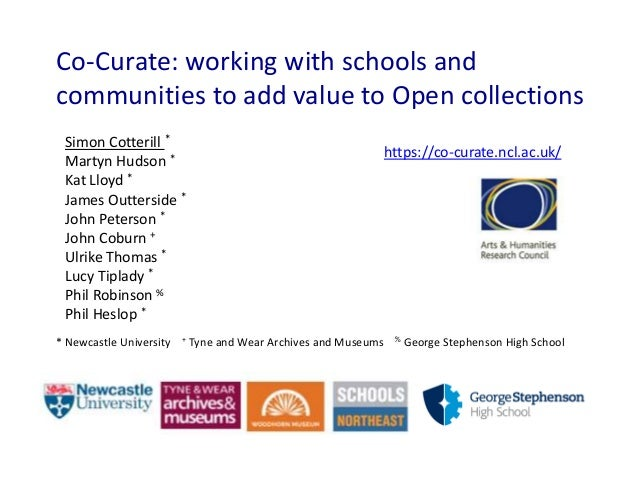 Co-Curate: working with schools and communities to add value to Open collections Simon Cotterill * Martyn Hudson * Kat Llo...