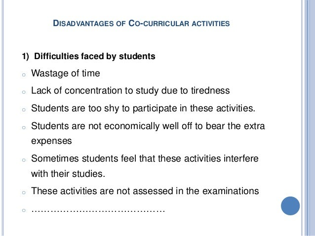 the disadvantage of co curricular activities in school Bbeenneeffiittss ooff ccoo--ccuurrrriiccuullaarr aaccttiivviittiieess high school activities is a valuable part involved in co-curricular activities are.